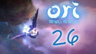 Ori and the Will of the Wisps - Прохождение игры на русском [#26] | PC